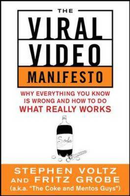 The Viral Video Marketing Manifesto: Why Everything You Know is Wrong and How to Do What Really Works