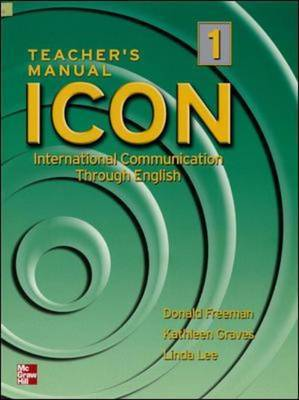 ICON, International Communication Through English: Level 1: High Beginning to Low Intermediate - Teacher's Manual