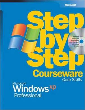 Microsoft Windows XP Professional Step by Step Courseware Core Skills