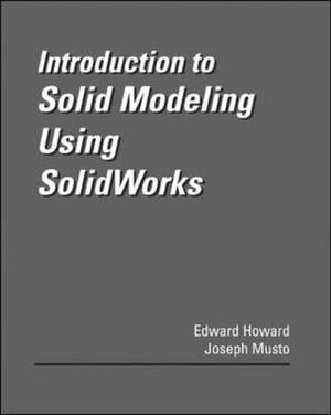 Introduction to Solid Modeling Using Solidworks