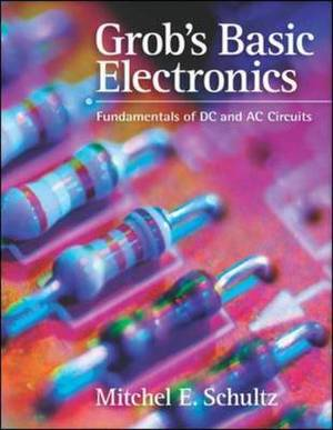 Grob's Basic Electronics: Fundamentals of DC and AC Circuits with Simulations CD
