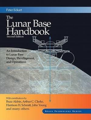 The Lunar Base Handbook: An Introduction to Lunar Base Design, Development, and Operations