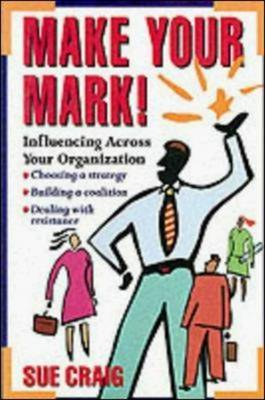 Make Your Mark!: Influencing Across Your Organization