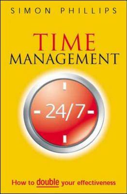 Time Management 24/7: How to Double Your Effectiveness