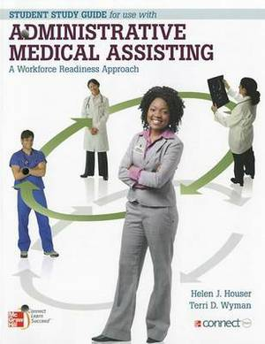 Administrative Medical Assisting: A Workforce Readiness Approach: Student Study Guide