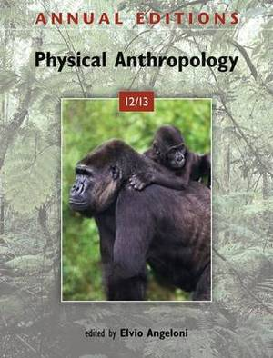 Annual Editions: Physical Anthropology 12/13 Annual Editions: Physical Anthropology 12/13