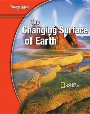 Glencoe Earth Iscience Modules: The Changing Surface of Earth, Grade 6, Student Edition