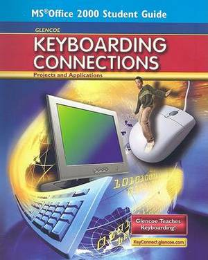 Glencoe Keyboarding Connections: Projects and Applications, Office 2000 Student Guide