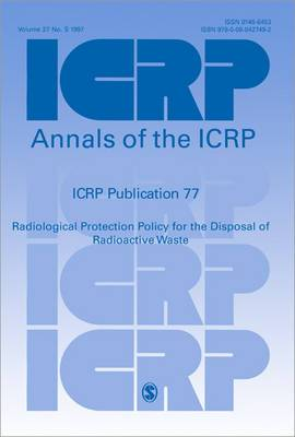 ICRP Publication 77: Radiological Protection Policy for the Disposal of Radioactive Waste: v. 27