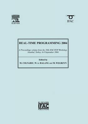 Real-Time Programming 2004: A Proceedings Volume from the 28th IFAC/IFIP Workshop on Real-Time Programming, WRTP 2004 and the International Workshop on Software Engineering, IWSS 2004 Istanbul, Turkey, 8-10 September 2004: 2004