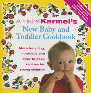 Annabel Karmel's Baby And Toddler Cookbook: More Tempting,Nutritious and Easy-to-Cook Recipes From the Author of THE COMPLETE BABY AND TODDLER MEAL PLANNER