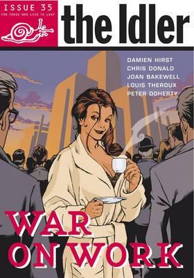 The  Idler : War on Work: v. 35: War on Work