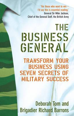 The Business General: Transform your business using seven secrets of military success