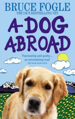 A Dog Abroad: One Man and His Dog Journey into the Heart of Europe