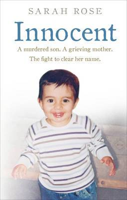 Innocent: A Murdered Son. A Grieving Mother. The Fight to Clear Her Name.