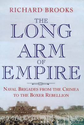 The Long Arm of Empire: Naval Brigades from the Crimea to the Boxer Rebellion