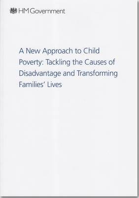 A new approach to child poverty: tackling the causes of disadvantage and transforming families' lives