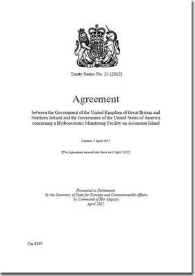 Treaty Series (Great Britain): Agreement Between the Government of the United Kingdom of Great Britain and Northern Ireland and the Government of the United States of America Concerning a Hydroacoustic Monitoring: 2012