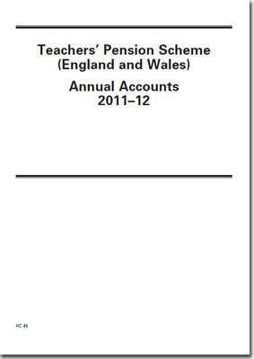 Teachers' pension scheme (England and Wales) annual accounts 2011-12: (for the year ended 31 March 2012)