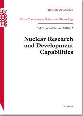 Nuclear Research and Development Capabilities: House of Lords Paper 221 Session 2010-12