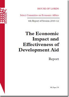The Economic Impact and Effectiveness of Development Aid: 6th Report of Session 2010-12