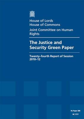 The Justice and Security Green Paper: Twenty-Fourth Report of Session 2010-12, Report, Together with Formal Minutes and Written Evidence