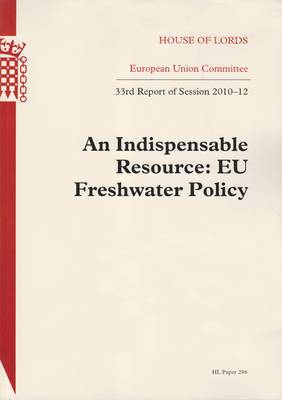 An Indispensable Resource: EU Freshwater Policy: House of Lords Paper 296 Session 2010-12