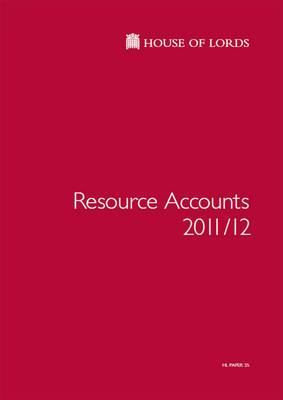 House of Lords Resource Accounts 2011/12: House of Lords Paper 35 Session 2012-13
