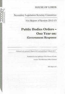31st Report of Session 2012-13: Public Bodies Orders - One Year on, Government Response