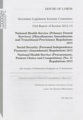33rd Report of Session 2012-13: National Health Service (Primary Dental Services) (Miscellaneous Amendments and Transitional Provisions) Regulations 2013; Social Security (Personal Independence Payment) (Amendment) Regulations 2013; National Health Servic