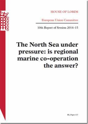 The North Sea Under Pressure: Is Regional Marine Co-Operation the Answer: House of Lords Paper 137 Session 2014-15