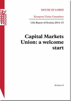 Capital Markets Union: A Welcome Start: House of Lords Paper 139 Session 2014-15