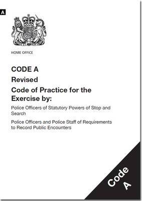 Police and Criminal Evidence Act 1984: Code A: Revised Code of Practice for the Exercise by: Police Officers of Statutory Powers of Stop and Search; Police Officers and Police Staff of Requirements to Record Public Encounters: 2014