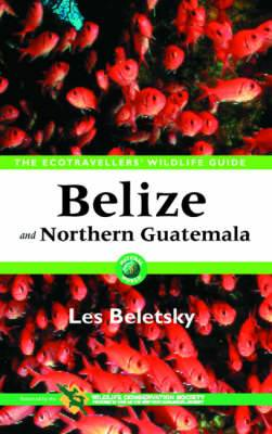 Belize and Northern Guatemala: The Ecotravellers' Wildlife Guide