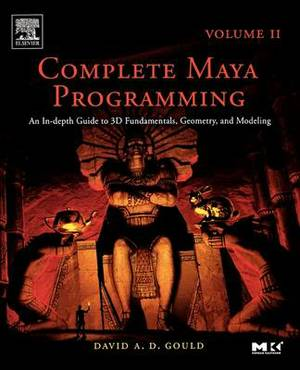 Complete Maya Programming Volume II: An In-depth Guide to 3D Fundamentals, Geometry, and Modeling: Volume 2