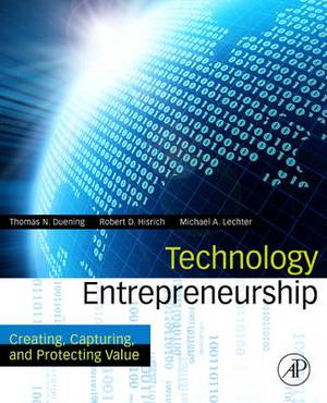 Technology Entrepreneurship: Creating, Capturing, and Protecting Value