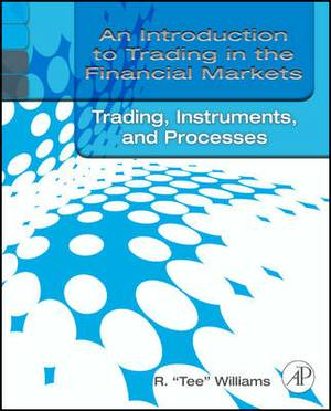An Introduction to Trading in the Financial Markets: Trading Markets, Instruments, and Processes