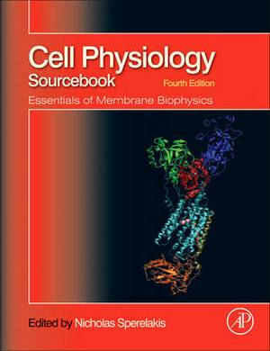 Cell Physiology Source Book: Essentials of Membrane Biophysics, 4e