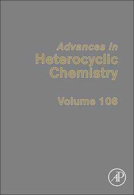 Advances in Heterocyclic Chemistry Volume 106