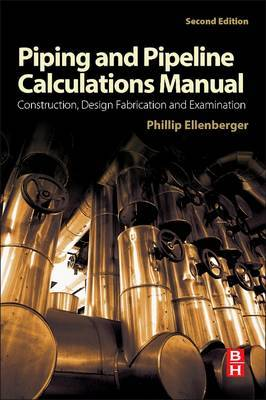 Piping and Pipeline Calculations Manual: Construction, Design Fabrication and Examination