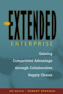The Extended Enterprise: Gaining Competitive Advantage through Collaborative Supply Chains