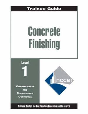 Concrete Finishing: Level 1: Concrete Finishing Level 1 Trainee Guide, Binder Trainee Guide