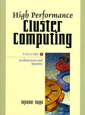 High Performance Cluster Computing: Volume 1: Architectures and Systems