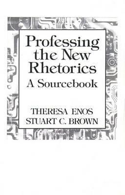 Professing the New Rhetorics: A Sourcebook