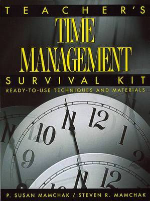 Teacher's Time Management Survival Kit: Ready-to-Use Techniques and Materials