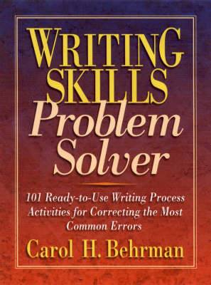 Writing Skills Problem Solver: 101 Ready-to-UseWriting Process Activities for Correcting the Most Common Errors