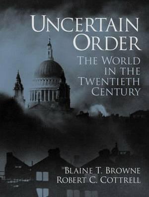 Uncertain Order: The World in the Twentieth Century