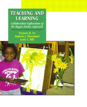 Teaching and Learning: Collaborative Exploration of the Reggio Emilia Approach