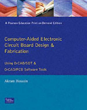 Computer Aided Electronic Circuit Board Design and Fabrication: Using OrCAD/SDT and OrCAD/PCB Software Tools