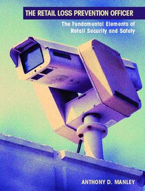 The Retail Loss Prevention Officer: The Fundamental Elements of Retail Security and Safety